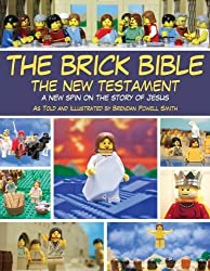 The Brick Bible: The New Testament: A New Spin on the Story of Jesus by Smith, Brendan Powell (2012) Paperback