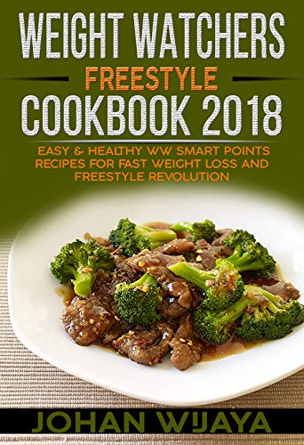 Weight Watchers Freestyle Cookbook 2018: Easy & Healthy WW  Smart Points Recipes  For Fast Weight Loss and Freestyle Revolution