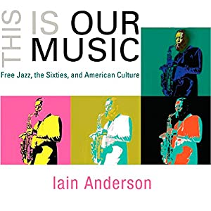 This Is Our Music: Free Jazz, the Sixties, and American Culture Audiobook