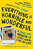 """Everything Is Horrible and Wonderful - A Tragicomic Memoir of Genius, Heroin, Love, and Loss"" av Stephanie Wittels Wachs"