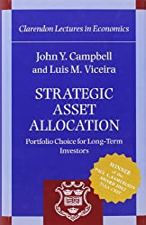 Strategic Asset Allocation: Portfolio Choice for Long-Term Investors (Clarendon Lectures in Economics)