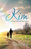 img - for Kim: A Dying Child s Spiritual Legacy book / textbook / text book