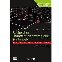 Rechercher l'information stratégique sur le web : Sourcing veille et analyse à l'heure de la révolution numérique (Information & stratégie) (French Edition)