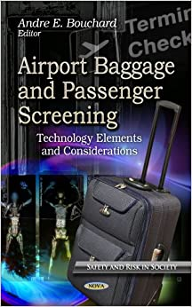 Airport Baggage and Passenger Screening: Technology Elements and Considerations (Safety and Risk in Society)