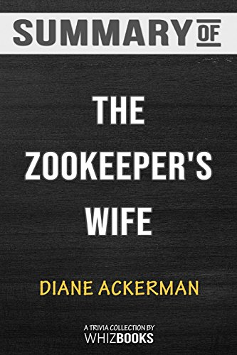 Summary of the Zookeeper's Wife: A War Story by Diane Ackerman: Trivia/Quiz for Fans