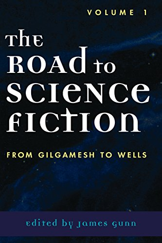 The Road to Science Fiction: From Gilgamesh to Wells (Road to Science Fiction (Scarecrow Press)) (Volume 1)
