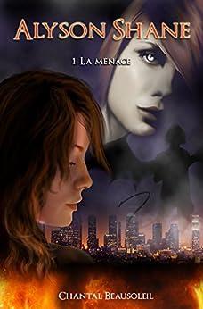 La menace (Alyson Shane t. 1) (French Edition)