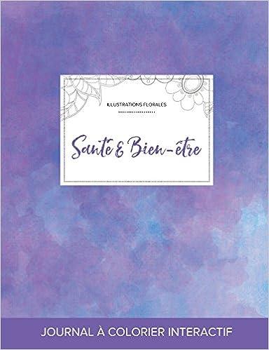 Téléchargement Journal de Coloration Adulte: Sante & Bien-Etre (Illustrations Florales, Brume Violette) pdf, epub
