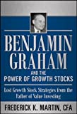 Benjamin Graham and the Power of Growth Stocks:  Lost Growth Stock Strategies from the Father of Value Investing (Professional Finance & Investment)