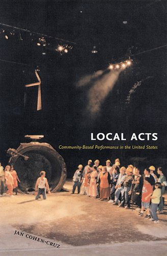 Local Acts: Community-Based Performance in the United States (RUTGERS SERIES ON THE PUBLIC LIFE OF THE ARTS)