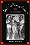 img - for Ain't I a Beauty Queen?: Black Women, Beauty, and the Politics of Race by Maxine Leeds Craig (2002-06-20) book / textbook / text book