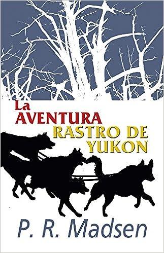 Amazon.com: La aventura rastro de Yukon (Spanish Edition) (9781683942726): P. R. Madsen: Books