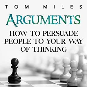 Arguments: How to Persuade Others to Your Way of Thinking Audiobook