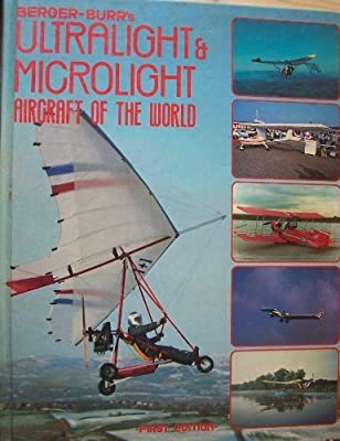 Berger-Burr's Ultralight and Microlight Aircraft of the World (A Foulis aviation book) (Bk. 2) by Alain-Yves Berger (1986-02-03)