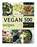 Vegan: Vegan Diet for Beginners: 500 Delicious Vegan Recipes (Vegan Diet, Vegan Cookbook, Vegan Recipes, Vegan Slow Cooker, Raw Vegan, Vegetarian, Smoothies)