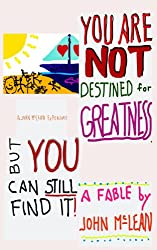You Are NOT Destined For Greatness...But You Can Still Find It