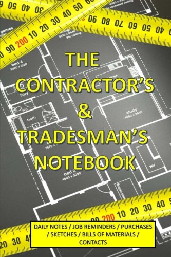 The Contractor's & Tradesman's Notebook: with Daily Notes Job Reminders Purchase Sketches Bill of Materials Contacts (Work Notebooks)
