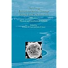 Tracking Environmental Change Using Lake Sediments: Volume 2: Physical and Geochemical Methods