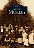 Around Morley, Norman Ellis, 0752411179