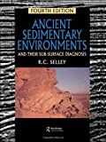 Ancient Sedimentary Environments and Their Subsurface Diagnosis, Selley, Richard C., 0412579707