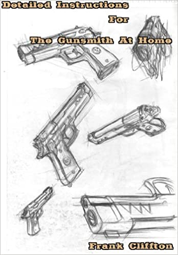 Detailed Instructions For The Gunsmith At Home - Ebooks