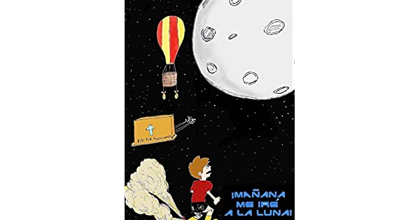 Amazon.com: ¡Mañana me iré a la Luna! (Spanish Edition ...