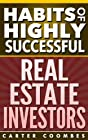 Habits of Highly Successful Real Estate Investors       Today only, get this Amazon bestseller for just $0.99. Regularly priced at $4.99. Read on your PC, Mac, smart phone, tablet or Kindle device.After researching, interviewing and o...