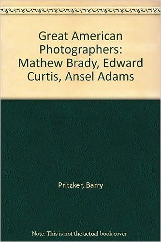 great american photographers mathew brady edward curtis ansel adams