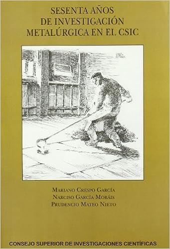 SESENTA AÑOS DE INVESTIGACIÓN METALÚRGICA EN EL CSIC . El Precio Es En Dolares: NARCISO GARCÍA MORAIS, 1: Amazon.com: Books