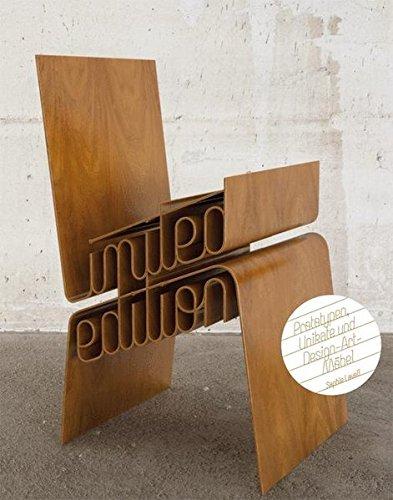 Limited Edition: Prototypen, Unikate und Design-Art-Möbel (German Edition)