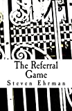 The Referral Game, Steven Ehrman, 1490396772