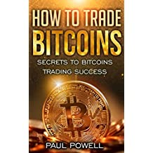 How to Trade Bitcoins: Secrets to Bitcoins Trading Success