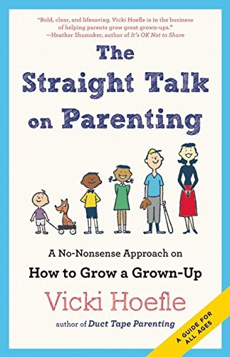 The Straight Talk on Parenting: A No-Nonsense Approach on How to Grow a Grown-Up by Vicki Hoefle (2015-04-21)