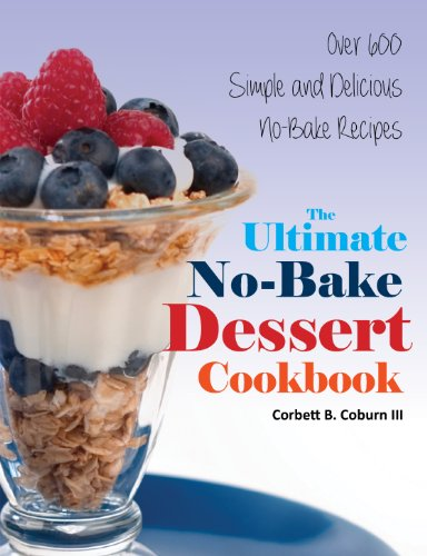 The Ultimate No-Bake Dessert Cookbook: Over 600 Simple and Delicious No-Bake Recipes