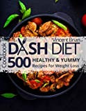 Dash Diet Cookbook: 500 Healthy and Yummy Recipes for Weight Loss