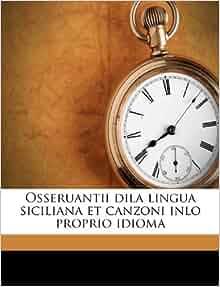 Osseruantii dila lingua siciliana et canzoni inlo proprio
