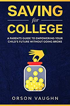 Saving for College: A Parents Guide to Empowering Your Child's Future Without Going Broke