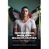 Indigenous Men and Masculinities: Legacies, Identities, Regeneration