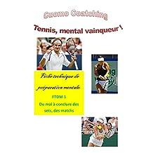 Tennis : Préparez votre mental pour la compétition: Surmontez la diificulté pour conclure des sets, des matchs (Tennis : Fiches de technique Mentale t. 1) (French Edition)