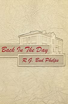 Back in the Day: NSA High School / U.S. Navy (Historical Life Series Book 2) by [Phelps, RG Bud]