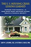 The U. S. Housing Crisis - Lessons Learned: Increase Your Financial I.Q., Make Smart Money Decisions, Achieve Wealth & Financial Security