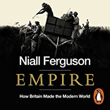 Empire: How Britain Made the Modern World Audiobook by Niall Ferguson Narrated by Jonathan Keeble