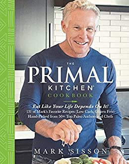 The Primal Kitchen Cookbook: Eat Like Your Life Depends On It! by [Sisson, Mark]