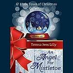 An Angel for Mistletoe: O Little Town of Christmas | Teresa Ives Lilly