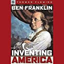 Sterling Point Books: Ben Franklin: Inventing America Audiobook by Thomas Fleming Narrated by A. C. Fellner
