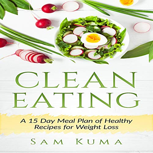 Clean Eating: A 15 Day Meal Plan of Healthy Recipes for Weight Loss by Sam Kuma