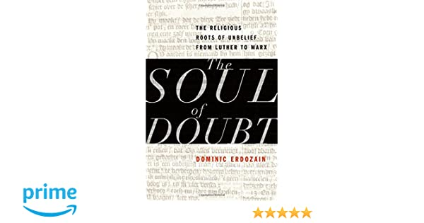Amazon the soul of doubt the religious roots of unbelief from amazon the soul of doubt the religious roots of unbelief from luther to marx 9780199844616 dominic erdozain books fandeluxe Choice Image