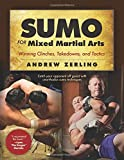 Sumo for Mixed Martial Arts: Winning Clinches, Takedowns, & Tactics
