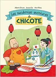 Las Suculentas Aventuras De Chicote FICCIÓN INFANTIL - 9788420482750: Amazon.es: Cía Abascal, Amaia, Chicote, Alberto, Pérez, Moni: Libros