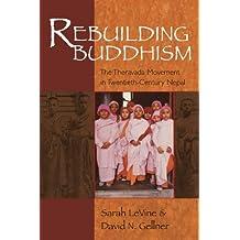 Rebuilding Buddhism: The Theravada Movement in Twentieth-Century Nepal